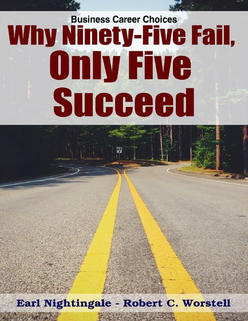 Why Ninety Five Fail, Only Five Succeed: Business Career Choices, Earl Nightingale, Robert C.Worstell