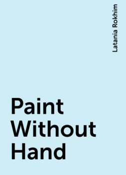Paint Without Hand, Latania Rokhim
