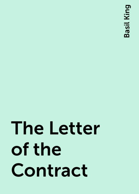 The Letter of the Contract, Basil King