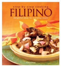 Step by Step Cooking Filipino. Delightful Ideas for Everyday Meals, Arlene Diego