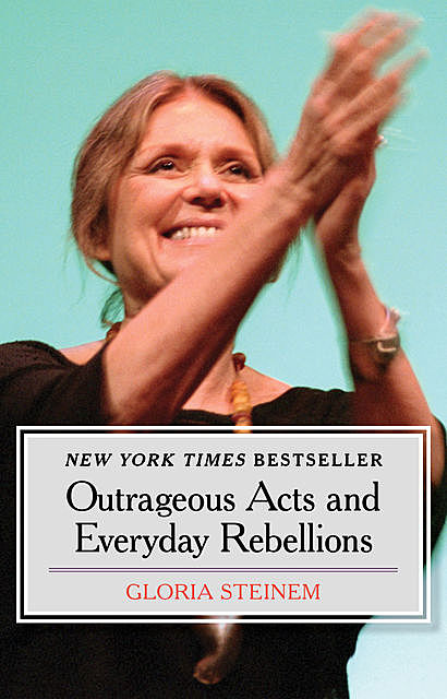 Outrageous Acts and Everyday Rebellions, Gloria Steinem