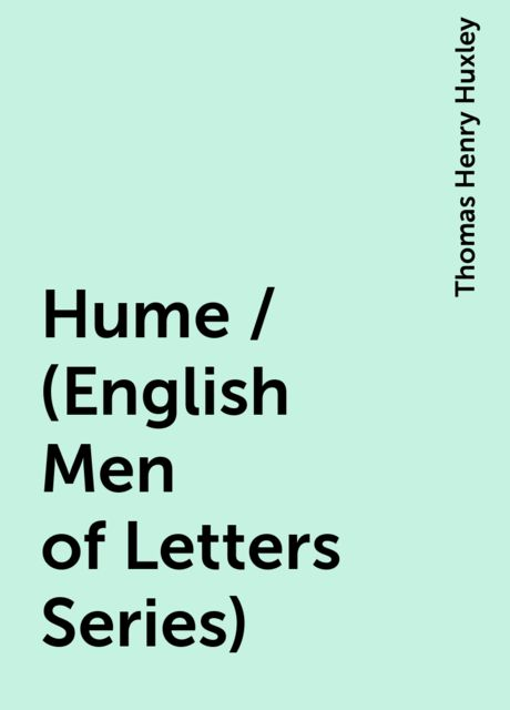 Hume / (English Men of Letters Series), Thomas Henry Huxley