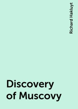 Discovery of Muscovy, Richard Hakluyt