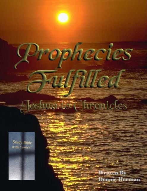 Prophecies Fulfilled: Joshua to Chronicles, Dennis Herman