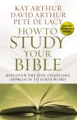 How to Study Your Bible, Kay Arthur, David Arthur, Pete De Lacy