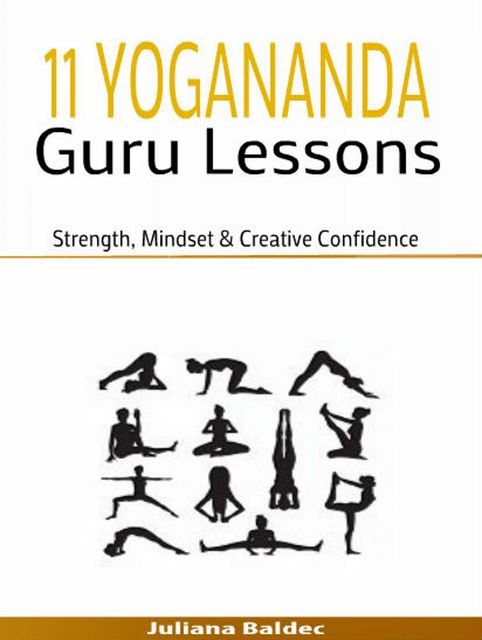 11 Yogananda Guru Lessons: Strength, Mindset & Creative Confidence, Juliana Baldec