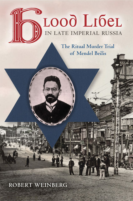Blood Libel in Late Imperial Russia, Robert Weinberg