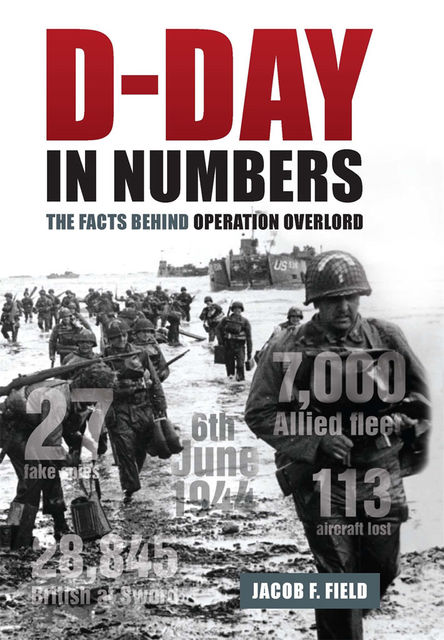 D-Day in Numbers, Jacob F.Field