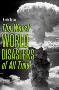 The Worst World Disasters of All Time, Kevin Baker