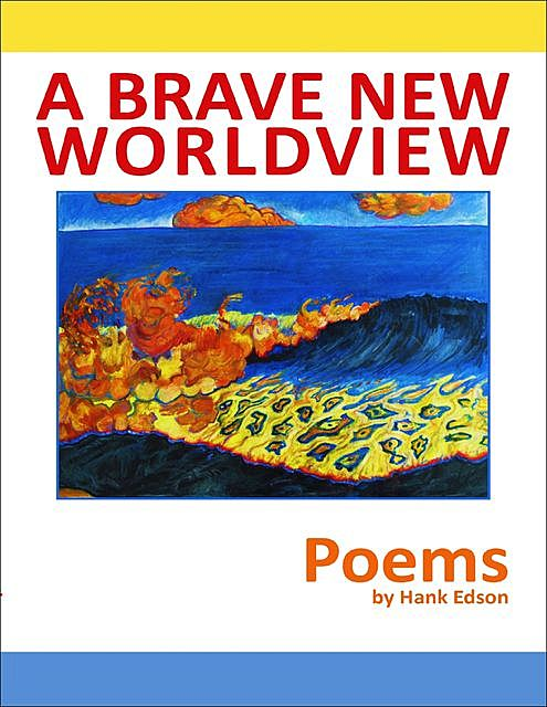 A Brave New Worldview : Poems, John Edson