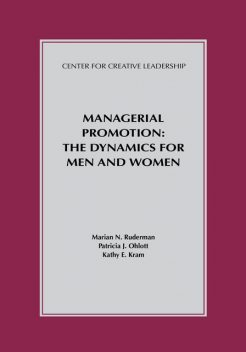 Managerial Promotion: The Dynamics for Men and Women, Marian N.Ruderman, Patricia J.Ohlott, Kathy E. Kram