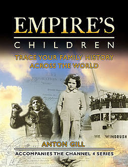 Empire's Children: Trace Your Family History Across the World (Text only), Anton Gill