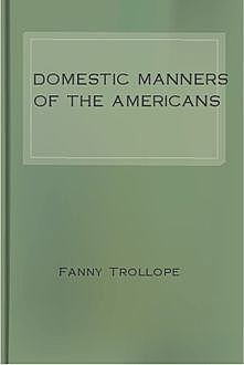 Domestic Manners of the Americans, Fanny Trollope