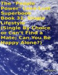 "The ""People Power"" Love – Lust Superbook: Book 31. Single Lifestyle (Single By Choice or Can't Find a Mate; Can You Be Happy Alone?), Tony Kelbrat"