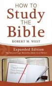 How to Study the Bible--Expanded Edition, Robert West
