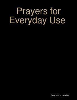 Prayers for Everyday Use, Lawrence Martin