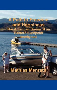 A PATH TO FREEDOM AND HAPPINESS, Mathias Menrath