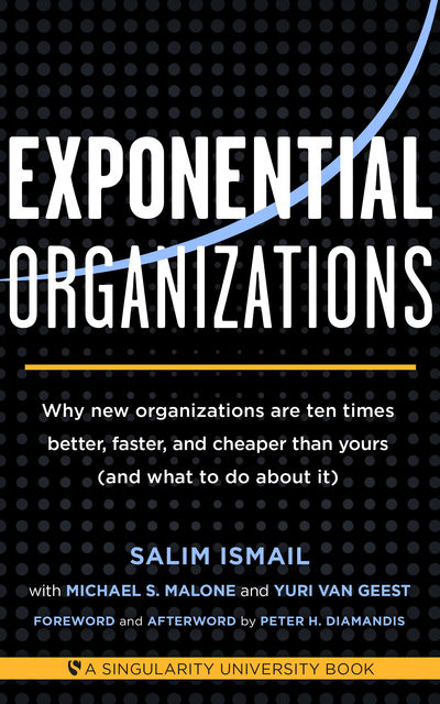 Exponential Organizations, Michael Malone, Salim Ismail, Yuri van Geest