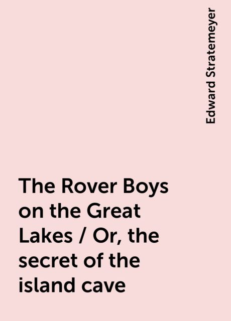 The Rover Boys on the Great Lakes / Or, the secret of the island cave, Edward Stratemeyer