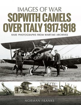 Sopwith Camels Over Italy, 1917–1918, Norman Franks