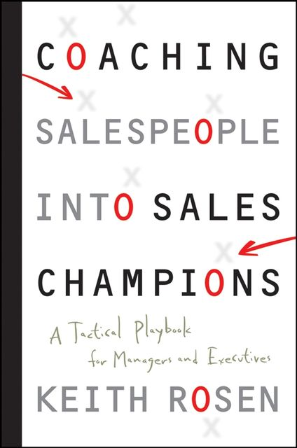 Coaching Salespeople into Sales Champions, Rosen Keith