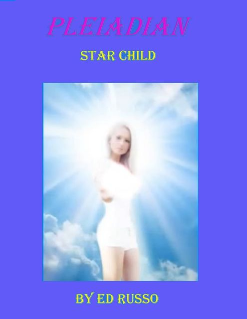 Pleiadian Star Child, Ed Russo