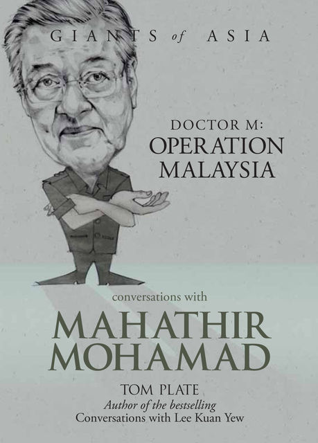 Giants of Asia: Conversations with Mahathir Mohamad. Dr M: Operation Malaysia, Tom Plate
