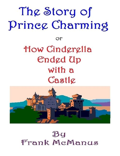 The Story of Prince Charming, or How Cinderella Ended Up With a Castle, Frank McManus