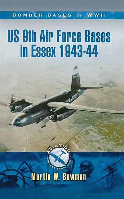 US 9th Air Force Bases In Essex, 1943–44, Martin Bowman