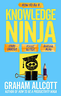 How to be a Knowledge Ninja, Graham Allcott