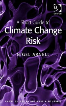 A Short Guide to Climate Change Risk, Nigel Arnell