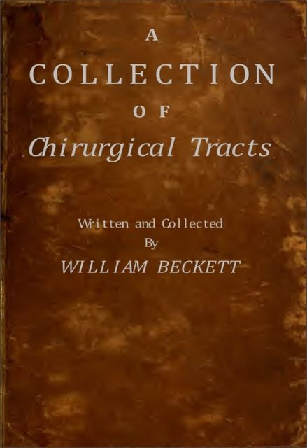 A Collection of Chirurgical Tracts, William Beckett