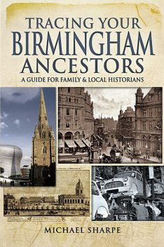 Tracing Your Birmingham Ancestors, Michael Sharpe