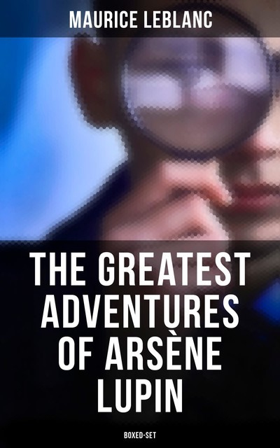 The Greatest Adventures of Arsène Lupin (Boxed-Set), Maurice Leblanc