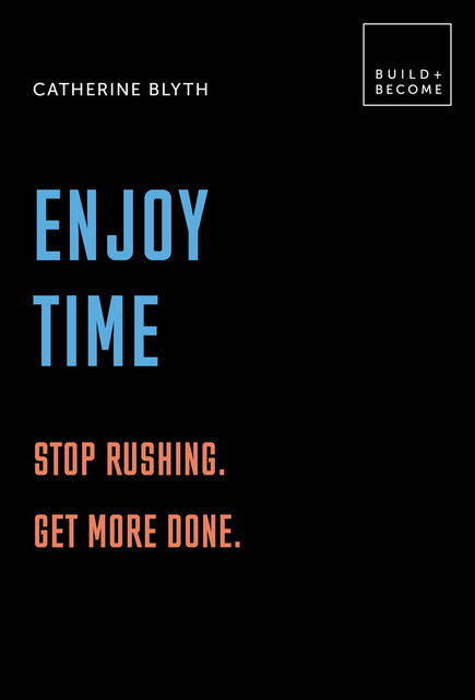 Enjoy Time: Stop rushing. Get more done, Catherine Blyth