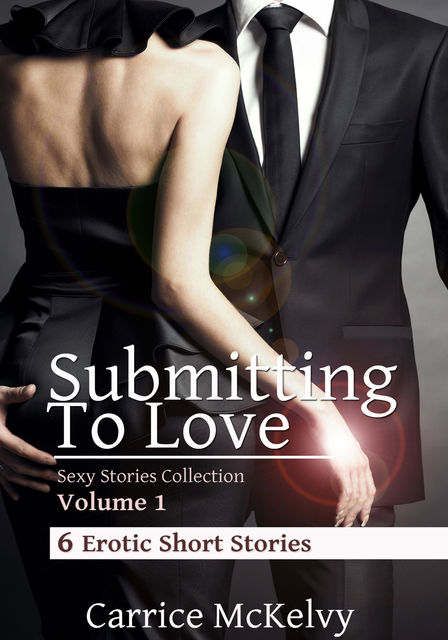 Submitting to Love: 6 Erotic Short Stories, Carrice McKelvy