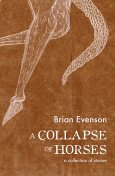 A Collapse of Horses, Brian Evenson