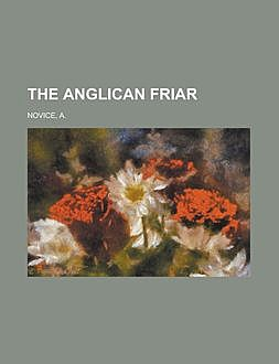 The Anglican Friar / and the Fish which he Took by Hook and by Crook, A.Novice
