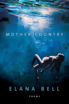 Mother Country, Elana Bell