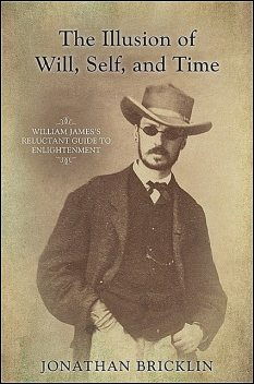 The Illusion of Will, Self, and Time, Jonathan Bricklin