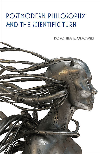 Postmodern Philosophy and the Scientific Turn, Dorothea E.Olkowski