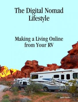 The Digital Nomad Lifestyle Making a Living Online from Your Rv, Janet Smith
