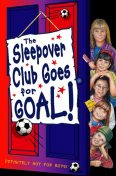 Sleepover Club Goes For Goal! (The Sleepover Club, Book 21), Fiona Cummings