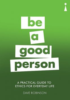 Introducing Ethics for Everyday Life – A Practical Guide, Dave Robinson