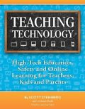 Teaching Technology: High-Tech Education, Safety and Online Learning for Teachers, Kids and Parents, Scott Steinberg