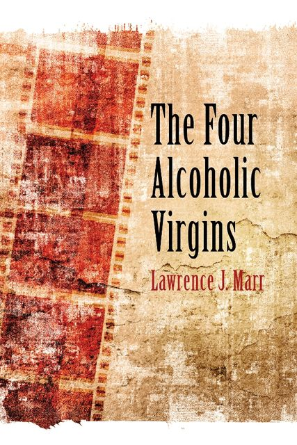 The Four Alcoholic Virgins, Lawrence J Marr