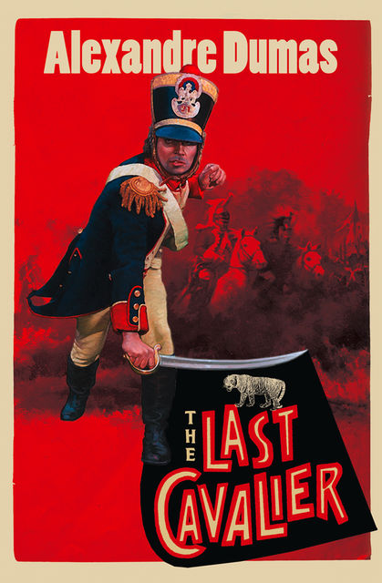 The Last Cavalier: Being the Adventures of Count Sainte-Hermine in the Age of Napoleon, Alexander Dumas