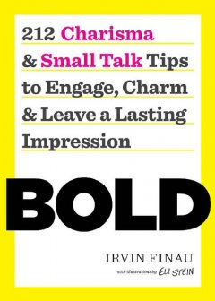 BOLD: 212 Charisma and Small Talk Tips to Engage, Charm and Leave a Lasting Impression, Tycho Press