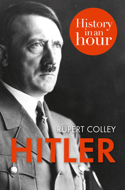 Hitler: History in an Hour, Rupert Colley