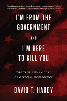 I'm from the Government and I'm Here to Kill You, David T. Hardy